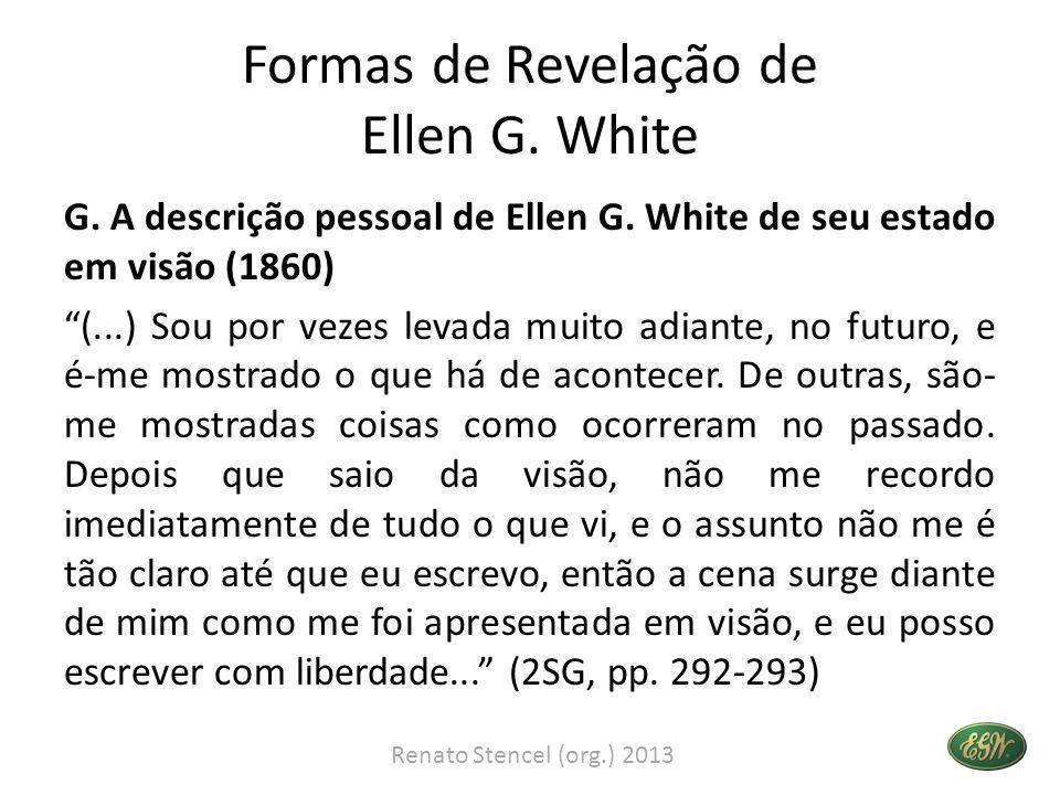 Formas de Revelação de Ellen G. White G. A descrição pessoal de Ellen G. White de seu estado em visão (1860) (...) Sou por vezes levada muito adiante,