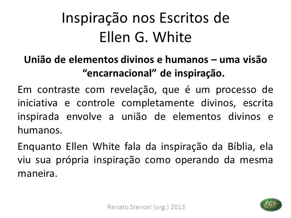Inspiração nos Escritos de Ellen G. White União de elementos divinos e humanos – uma visão encarnacional de inspiração. Em contraste com revelação, qu