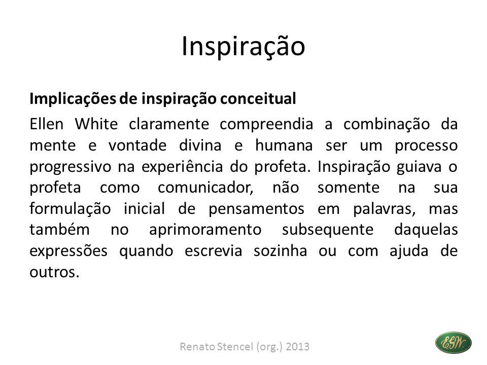 Inspiração Implicações de inspiração conceitual Ellen White claramente compreendia a combinação da mente e vontade divina e humana ser um processo pro