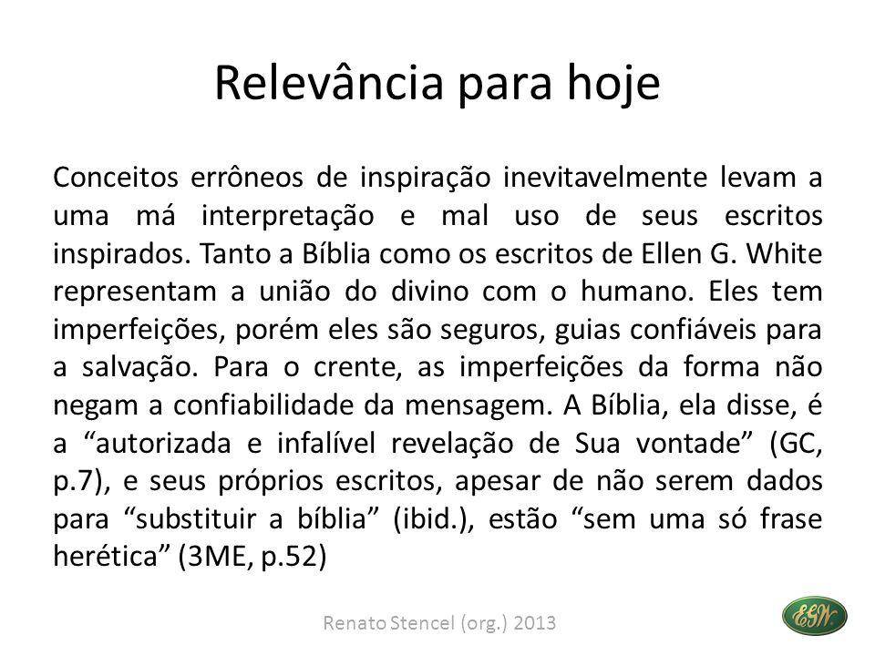 Relevância para hoje Conceitos errôneos de inspiração inevitavelmente levam a uma má interpretação e mal uso de seus escritos inspirados. Tanto a Bíbl