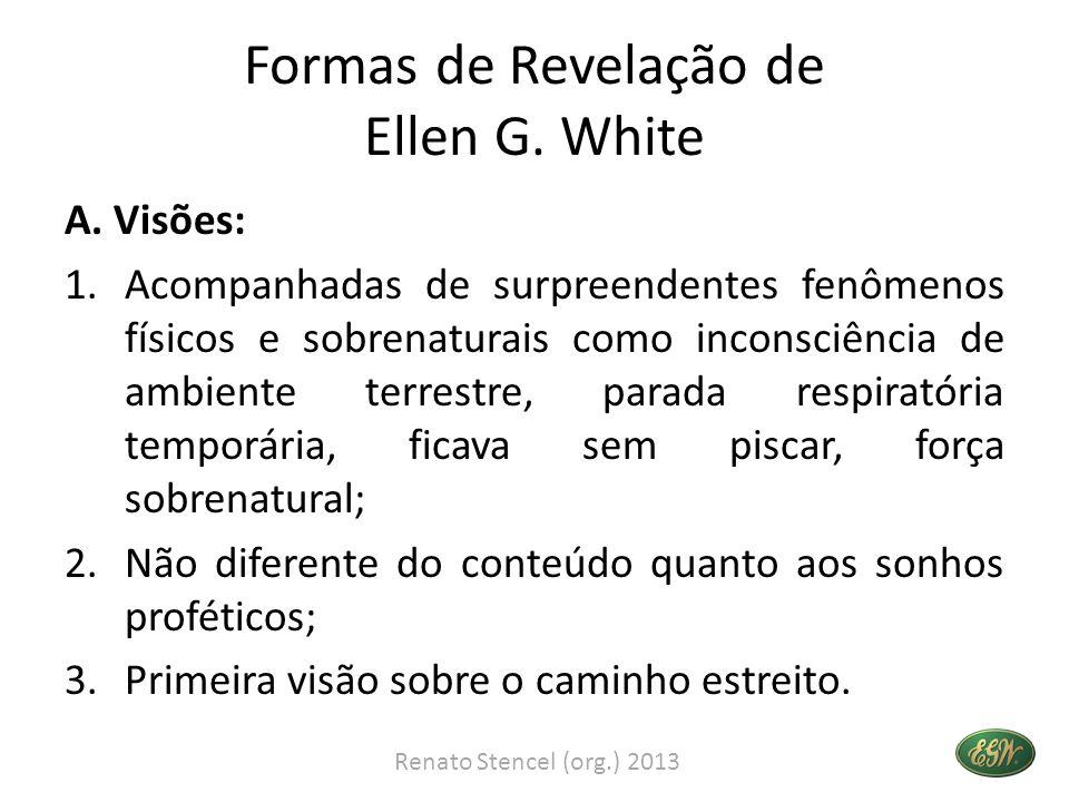 Formas de Revelação de Ellen G. White A. Visões: 1.Acompanhadas de surpreendentes fenômenos físicos e sobrenaturais como inconsciência de ambiente ter