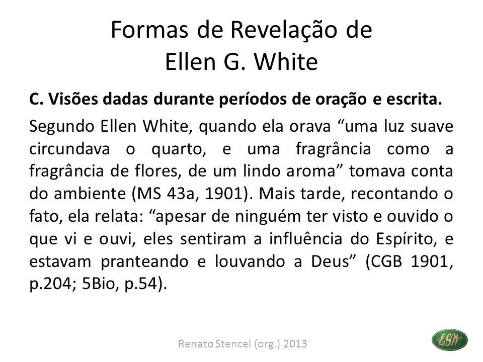 Formas de Revelação de Ellen G. White C. Visões dadas durante períodos de oração e escrita. Segundo Ellen White, quando ela orava uma luz suave circun