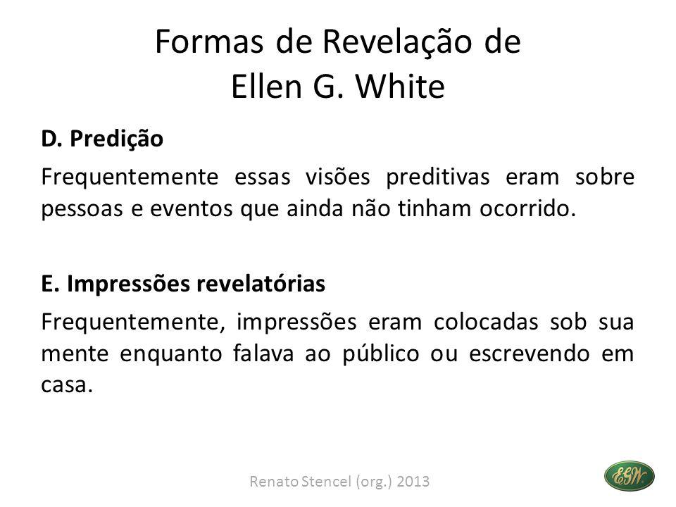 Formas de Revelação de Ellen G. White D. Predição Frequentemente essas visões preditivas eram sobre pessoas e eventos que ainda não tinham ocorrido. E