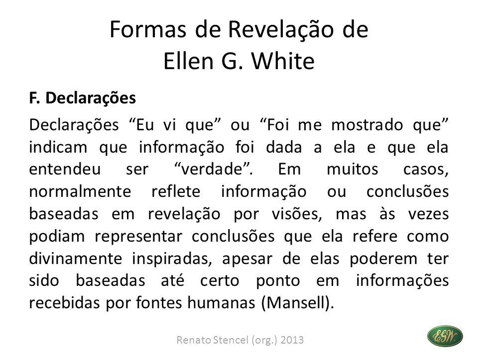 Formas de Revelação de Ellen G. White F. Declarações Declarações Eu vi que ou Foi me mostrado que indicam que informação foi dada a ela e que ela ente