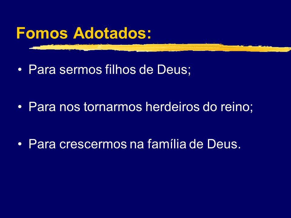 Fomos Adotados: Para sermos filhos de Deus; Para nos tornarmos herdeiros do reino; Para crescermos na família de Deus.