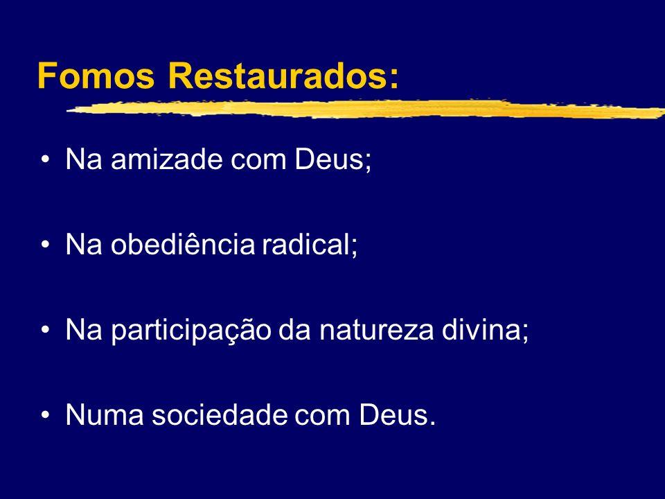 Fomos Restaurados: Na amizade com Deus; Na obediência radical; Na participação da natureza divina; Numa sociedade com Deus.
