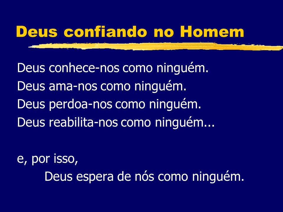 Deus confiando no Homem Deus conhece-nos como ninguém.