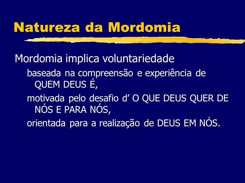 Natureza da Mordomia Mordomia implica voluntariedade baseada na compreensão e experiência de QUEM DEUS É, motivada pelo desafio d O QUE DEUS QUER DE NÓS E PARA NÓS, orientada para a realização de DEUS EM NÓS.