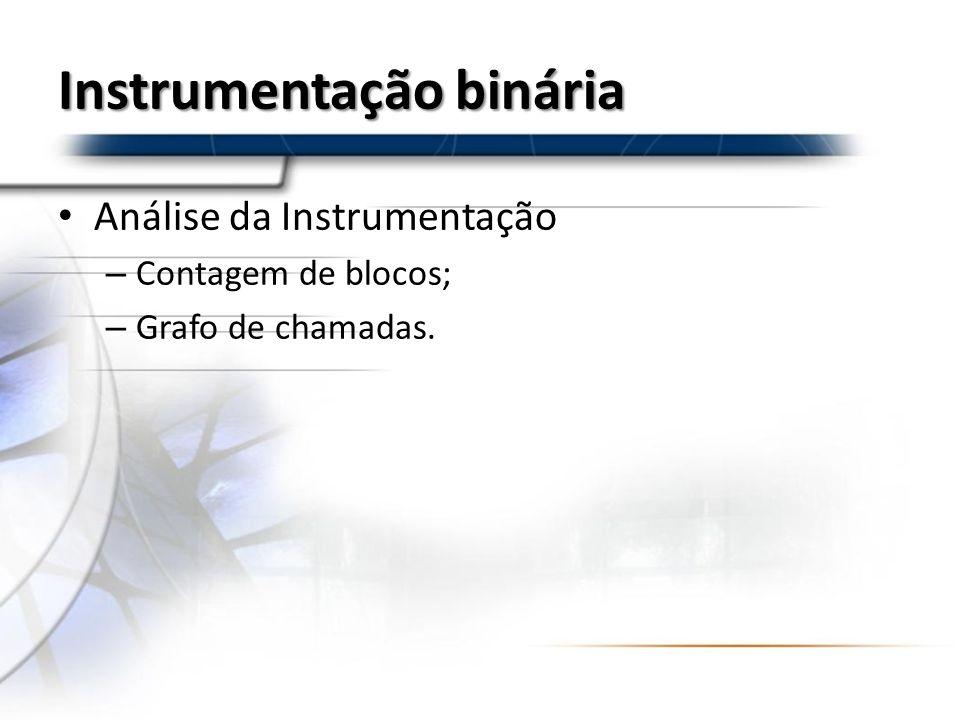 Análise da Instrumentação – Contagem de blocos; – Grafo de chamadas.