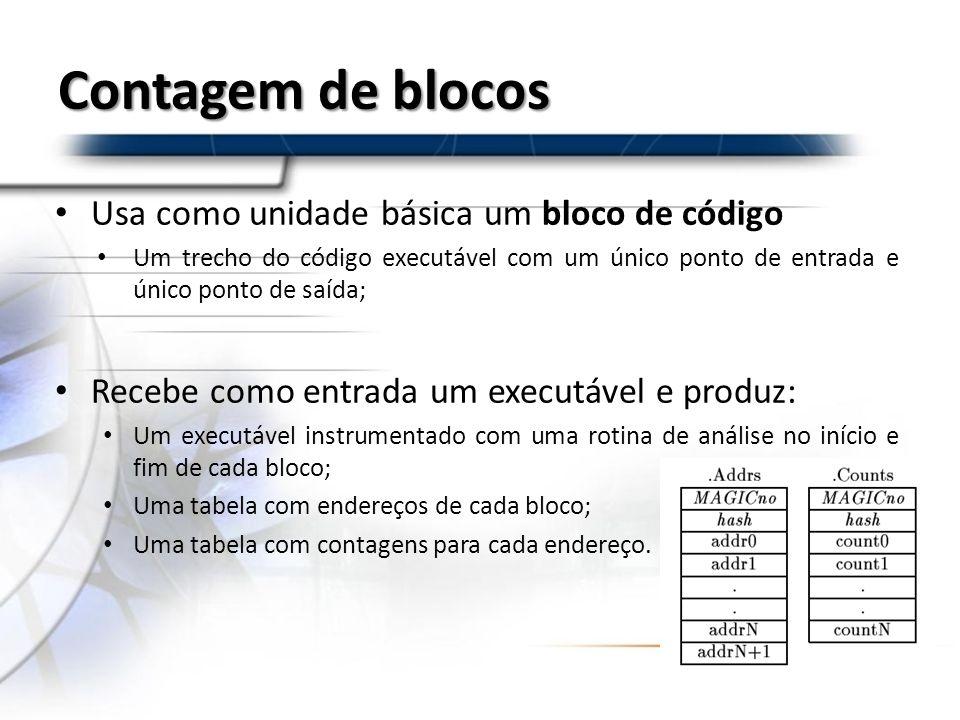 Contagem de blocos Usa como unidade básica um bloco de código Um trecho do código executável com um único ponto de entrada e único ponto de saída; Rec