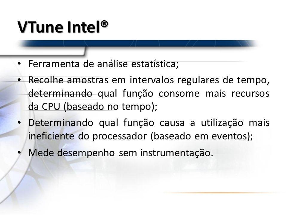 VTune Intel® Ferramenta de análise estatística; Recolhe amostras em intervalos regulares de tempo, determinando qual função consome mais recursos da C