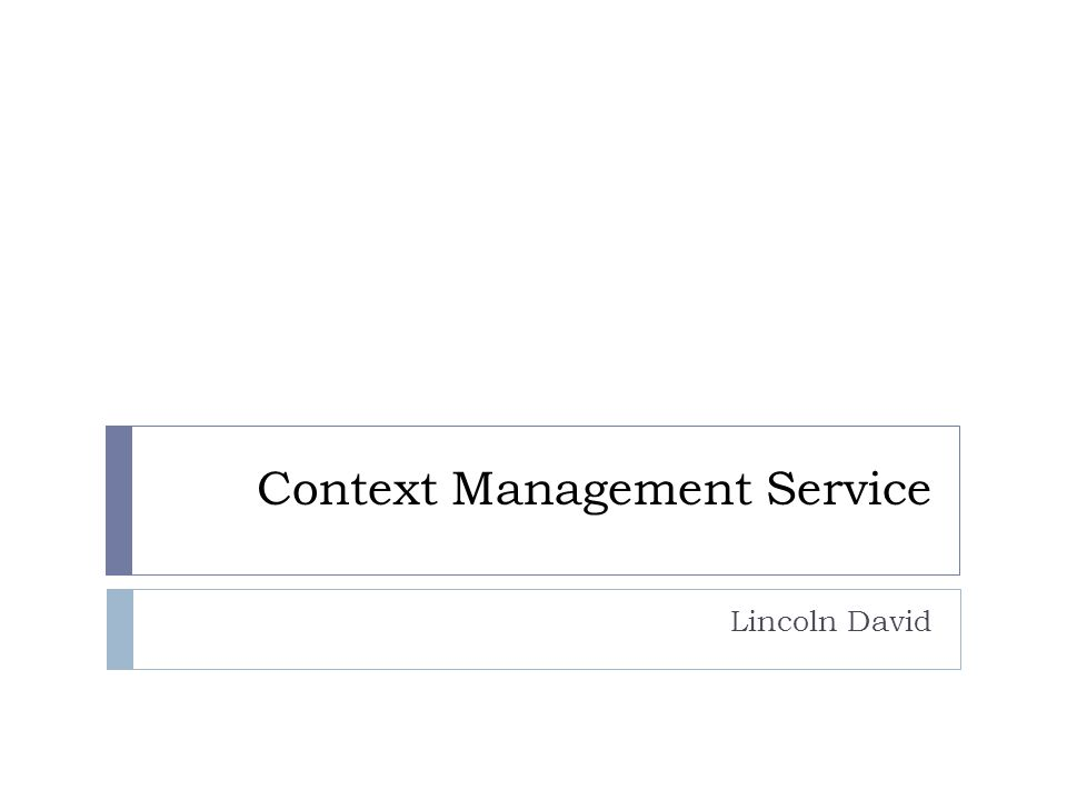 Context Management Service Lincoln David