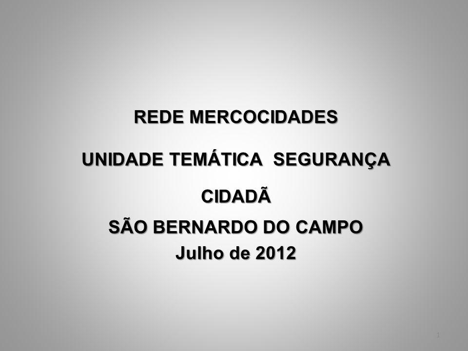 1 REDE MERCOCIDADES UNIDADE TEMÁTICA SEGURANÇA CIDADÃ SÃO BERNARDO DO CAMPO Julho de 2012