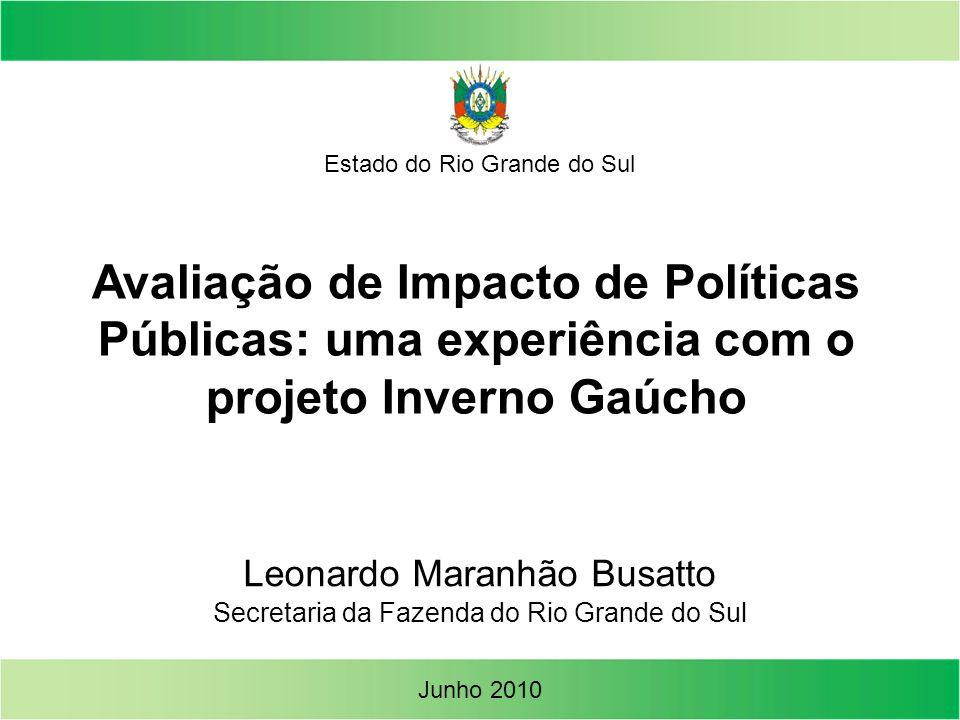 Estado do Rio Grande do Sul Leonardo Maranhão Busatto Secretaria da Fazenda do Rio Grande do Sul Junho 2010 Avaliação de Impacto de Políticas Públicas