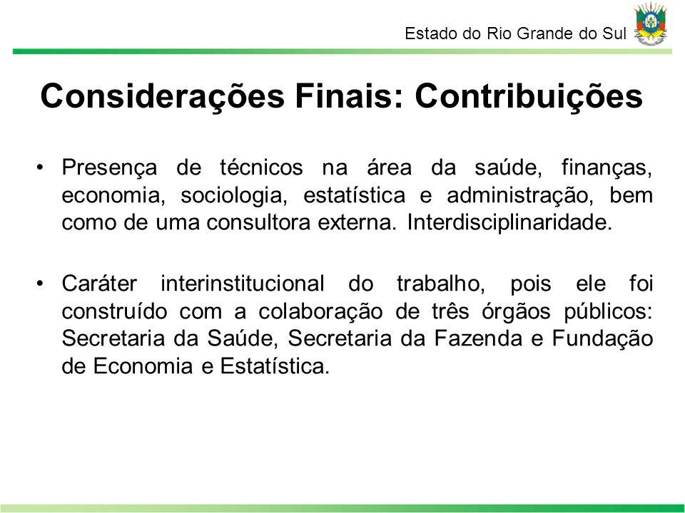 Estado do Rio Grande do Sul Considerações Finais: Contribuições Presença de técnicos na área da saúde, finanças, economia, sociologia, estatística e a