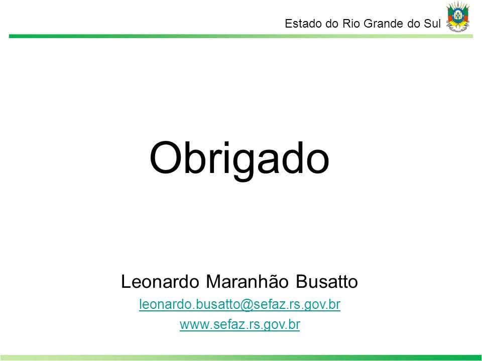 Estado do Rio Grande do Sul Obrigado Leonardo Maranhão Busatto leonardo.busatto@sefaz.rs.gov.br www.sefaz.rs.gov.br