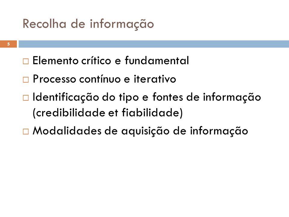 Recolha de informação Elemento crítico e fundamental Processo contínuo e iterativo Identificação do tipo e fontes de informação (credibilidade et fiab