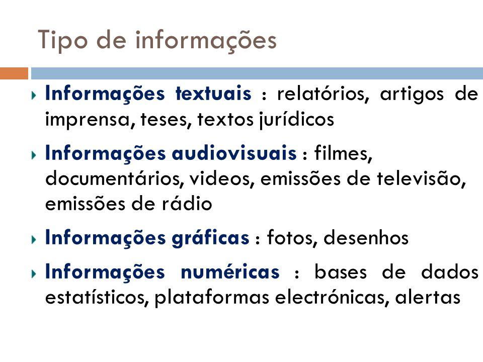 Informações textuais : relatórios, artigos de imprensa, teses, textos jurídicos Informações audiovisuais : filmes, documentários, videos, emissões de