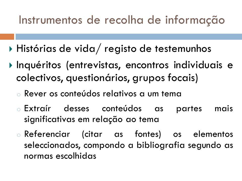 Histórias de vida/ registo de testemunhos Inquéritos (entrevistas, encontros individuais e colectivos, questionários, grupos focais) o Rever os conteú