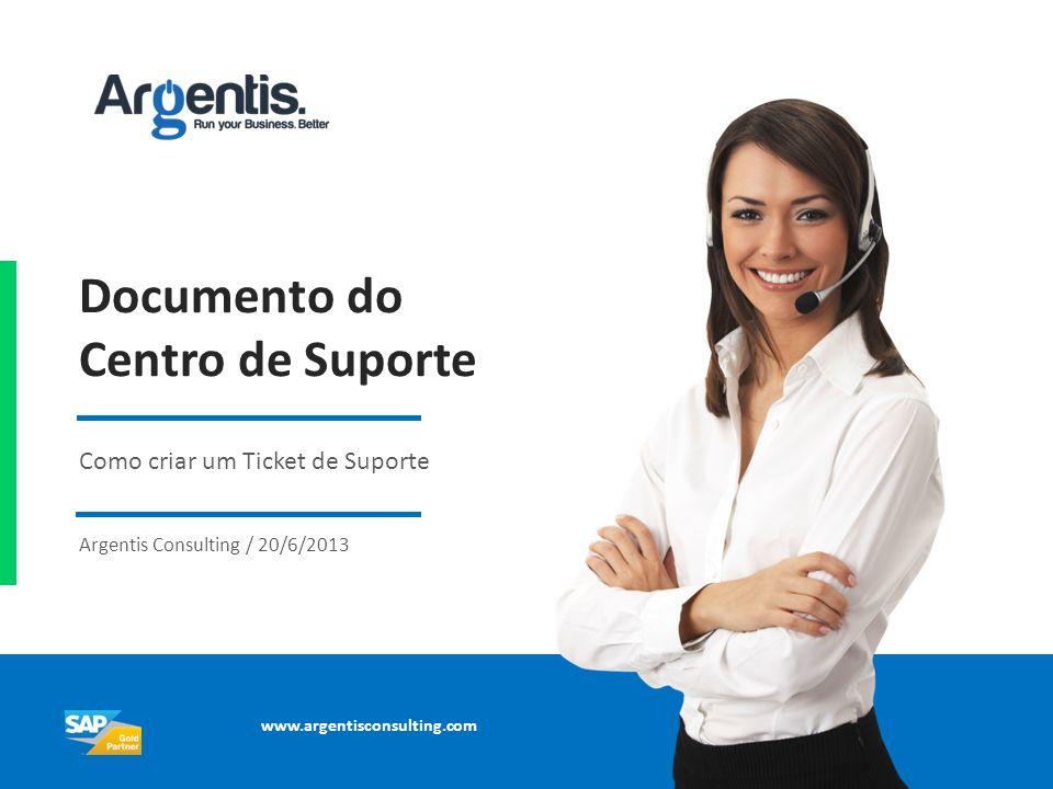 Documento do Centro de Suporte Como criar um Ticket de Suporte Argentis Consulting / 20/6/2013 www.argentisconsulting.com