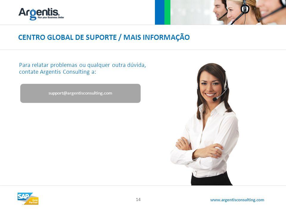www.argentisconsulting.com CENTRO GLOBAL DE SUPORTE / MAIS INFORMAÇÃO 14 Para relatar problemas ou qualquer outra dúvida, contate Argentis Consulting a: support@argentisconsulting.com
