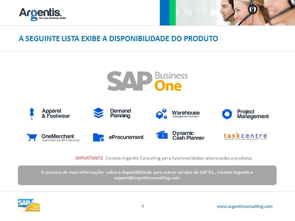 www.argentisconsulting.com A SEGUINTE LISTA EXIBE A DISPONIBILIDADE DO PRODUTO 4 IMPORTANT:E Contate Argentis Consulting para funcionalidades relacionadas a produtos.