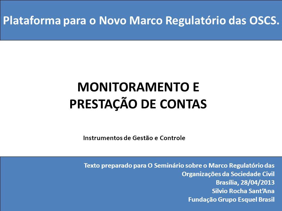 MONITORAMENTO E PRESTAÇÃO DE CONTAS Plataforma para o Novo Marco Regulatório das OSCS. Texto preparado para O Seminário sobre o Marco Regulatório das