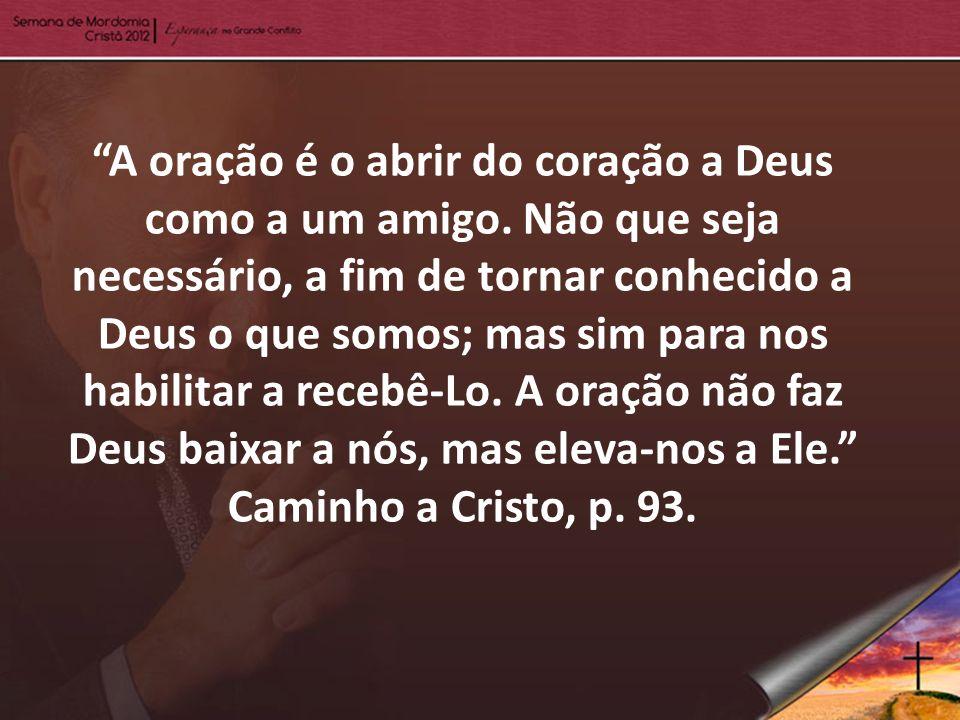 A oração é o abrir do coração a Deus como a um amigo. Não que seja necessário, a fim de tornar conhecido a Deus o que somos; mas sim para nos habilita