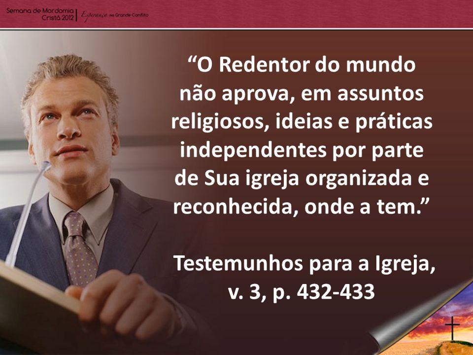 O Redentor do mundo não aprova, em assuntos religiosos, ideias e práticas independentes por parte de Sua igreja organizada e reconhecida, onde a tem.