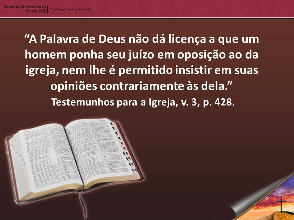 A Palavra de Deus não dá licença a que um homem ponha seu juízo em oposição ao da igreja, nem lhe é permitido insistir em suas opiniões contrariamente