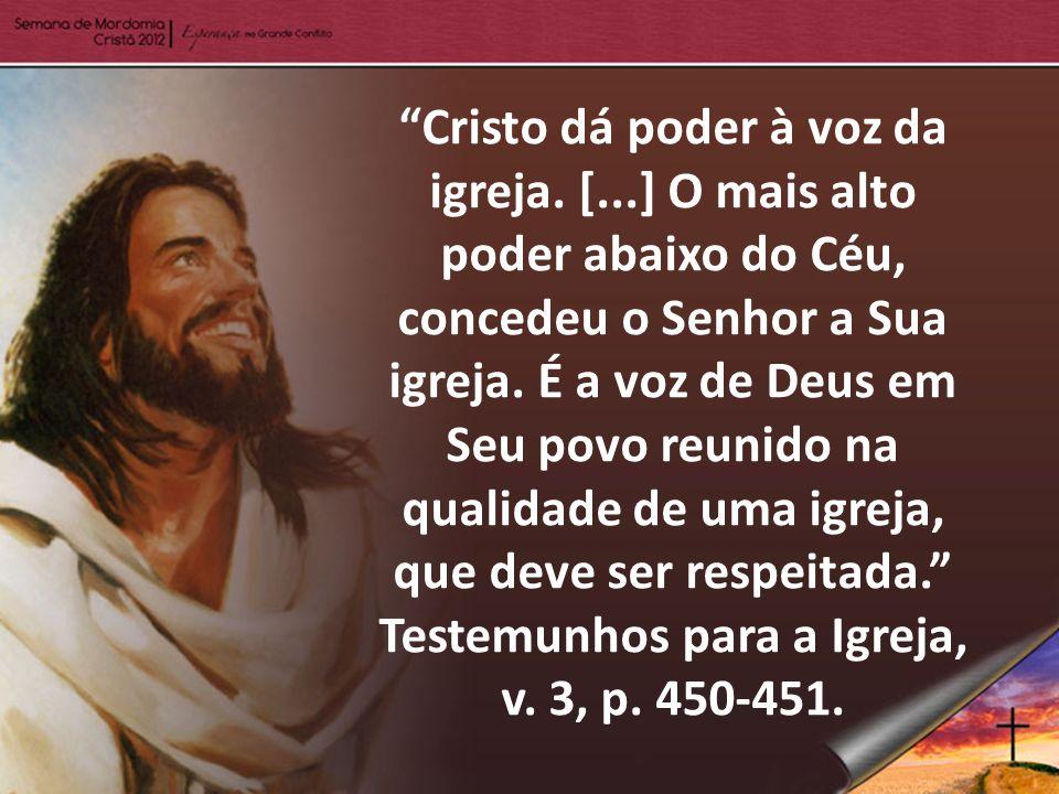 Cristo dá poder à voz da igreja. [...] O mais alto poder abaixo do Céu, concedeu o Senhor a Sua igreja. É a voz de Deus em Seu povo reunido na qualida