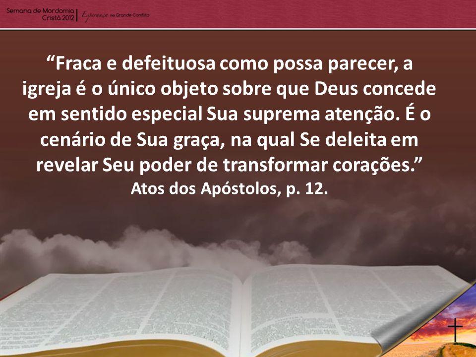 Fraca e defeituosa como possa parecer, a igreja é o único objeto sobre que Deus concede em sentido especial Sua suprema atenção. É o cenário de Sua gr