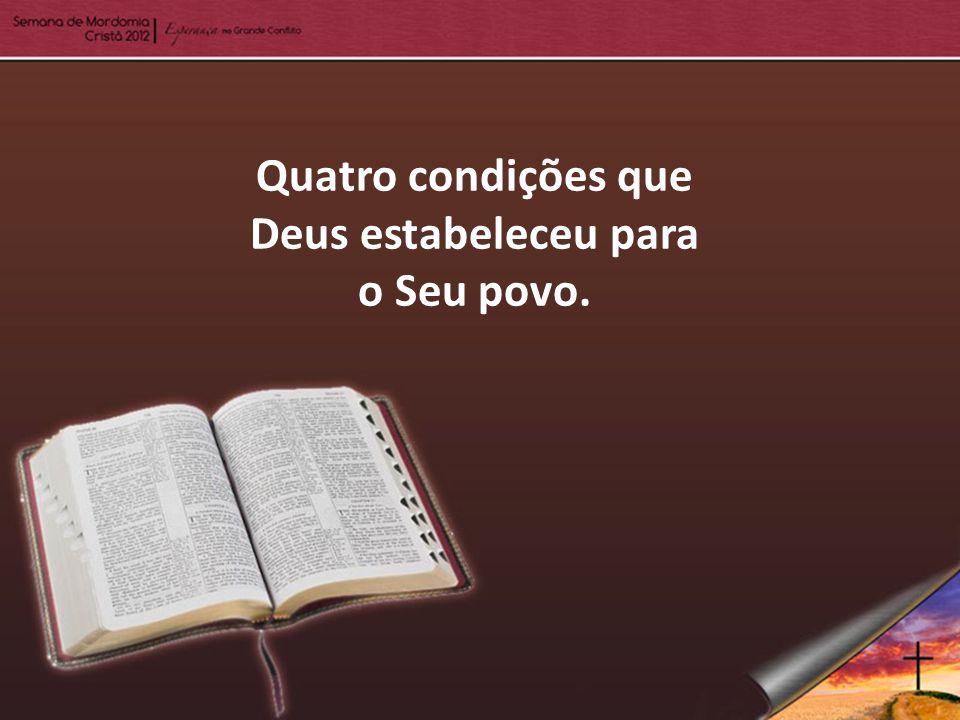 Quatro condições que Deus estabeleceu para o Seu povo.