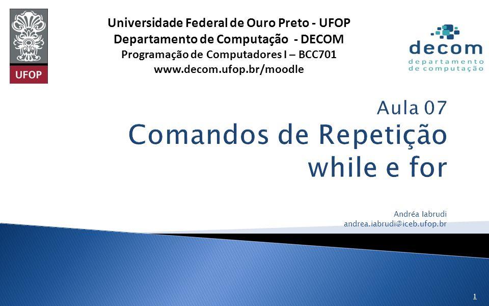 Andréa Iabrudi andrea.iabrudi@iceb.ufop.br 1 Universidade Federal de Ouro Preto - UFOP Departamento de Computação - DECOM Programação de Computadores