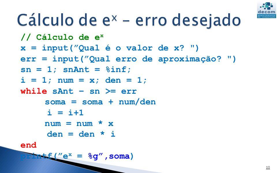 // Cálculo de e x x = input(Qual é o valor de x?