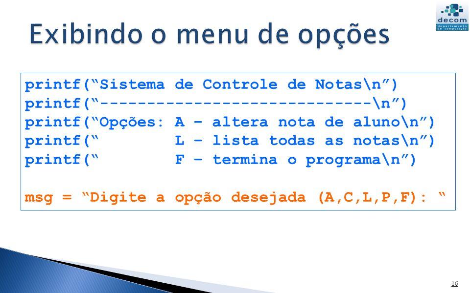 16 printf(Sistema de Controle de Notas\n) printf(-----------------------------\n) printf(Opções: A – altera nota de aluno\n) printf( L – lista todas a