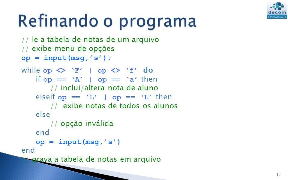 // le a tabela de notas de um arquivo // exibe menu de opções op = input(msg,s); while op <> F | op <> f do if op == A | op == a then // inclui/altera