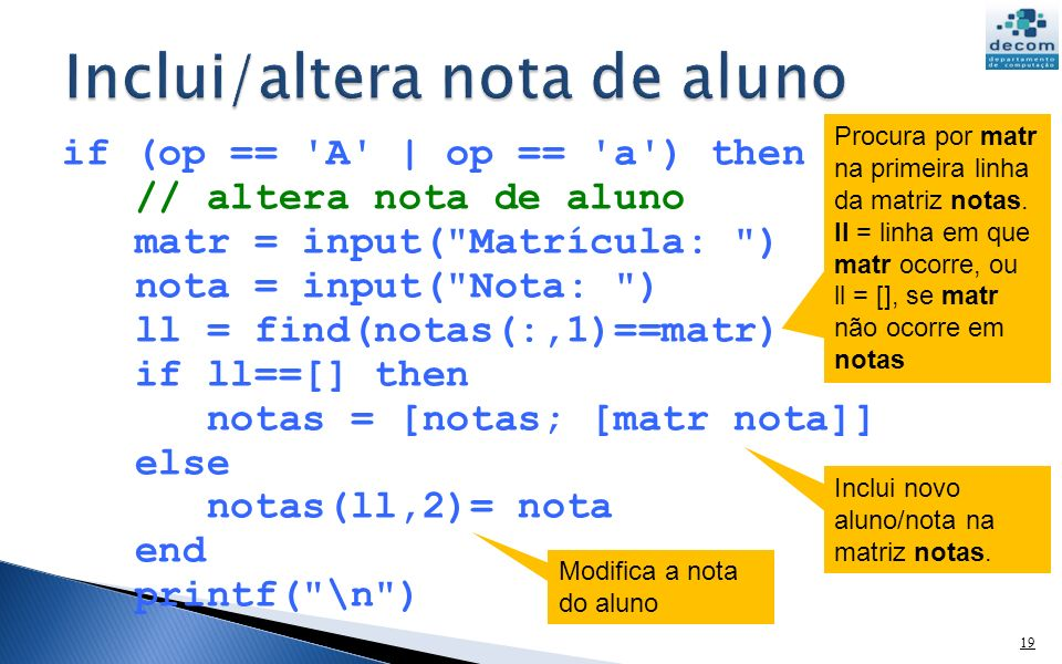 if (op == 'A' | op == 'a') then // altera nota de aluno matr = input(