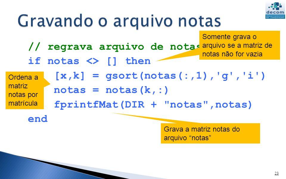 // regrava arquivo de notas if notas <> [] then [x,k] = gsort(notas(:,1),'g','i') notas = notas(k,:) fprintfMat(DIR +