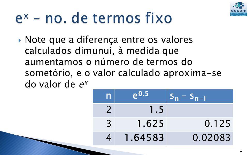 Note que a diferença entre os valores calculados dimunui, à medida que aumentamos o número de termos do sometório, e o valor calculado aproxima-se do