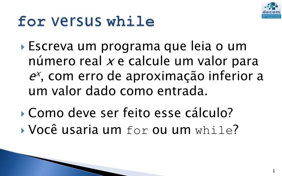 Escreva um programa que leia o um número real x e calcule um valor para e x, com erro de aproximação inferior a um valor dado como entrada. Como deve