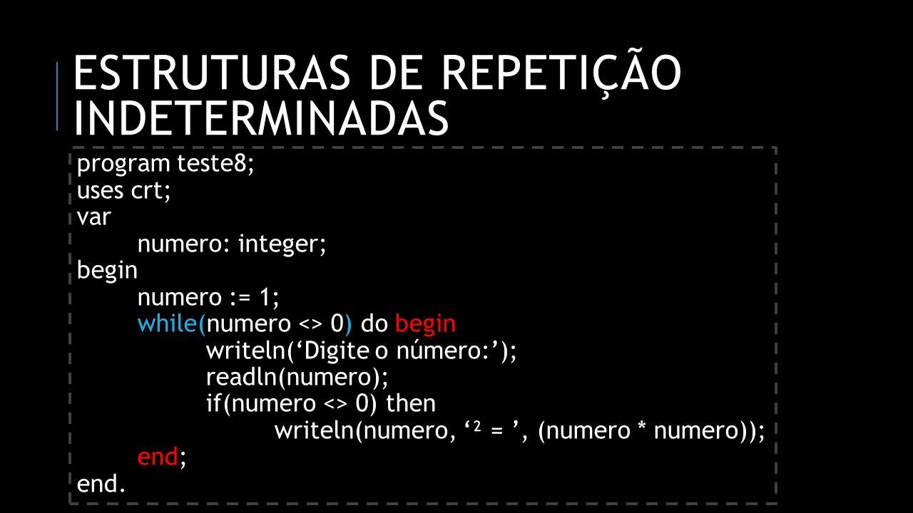 ESTRUTURAS DE REPETIÇÃO INDETERMINADAS program teste8; uses crt; var numero: integer; begin numero := 1; while(numero <> 0) do begin writeln(Digite o