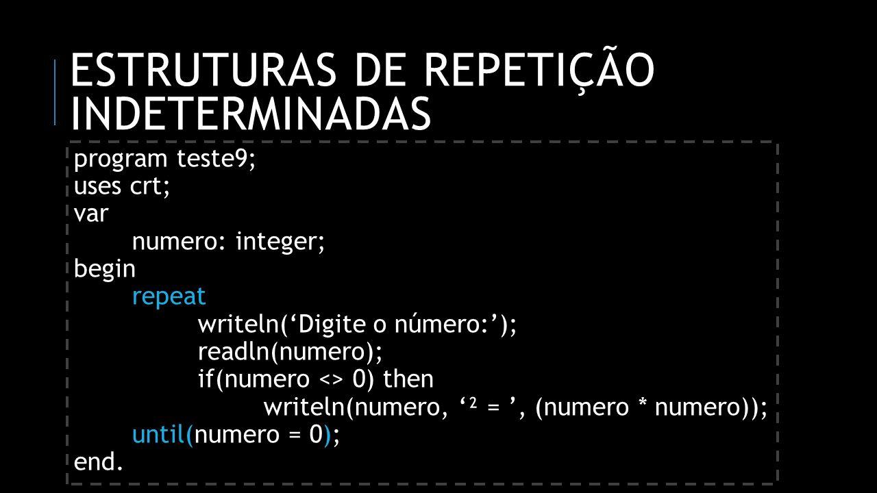 ESTRUTURAS DE REPETIÇÃO INDETERMINADAS program teste9; uses crt; var numero: integer; begin repeat writeln(Digite o número:); readln(numero); if(numer