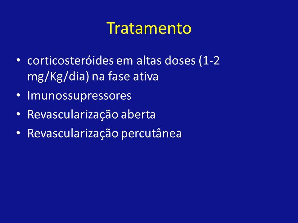 Tratamento corticosteróides em altas doses (1-2 mg/Kg/dia) na fase ativa Imunossupressores Revascularização aberta Revascularização percutânea