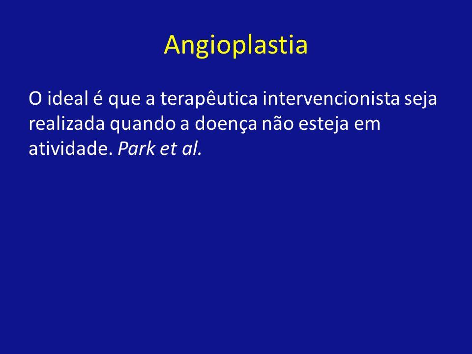 Angioplastia O ideal é que a terapêutica intervencionista seja realizada quando a doença não esteja em atividade. Park et al.