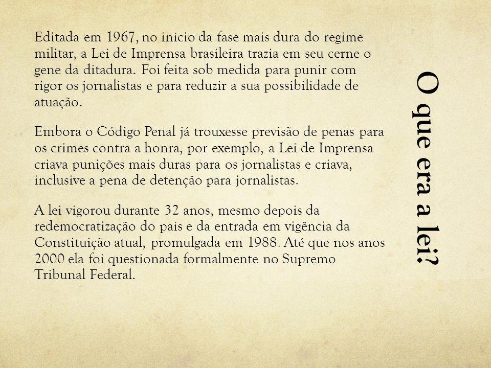 O que era a lei? Editada em 1967, no início da fase mais dura do regimemilitar, a Lei de Imprensa brasileira trazia em seu cerne ogene da ditadura. Fo