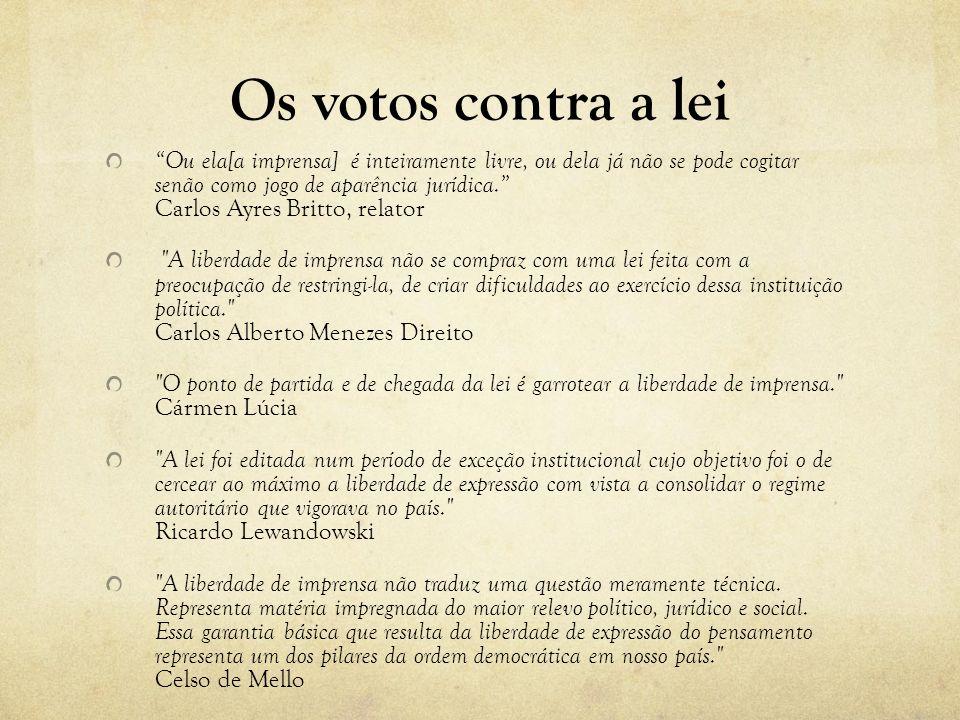 Os votos contra a lei Ou ela[a imprensa] é inteiramente livre, ou dela já não se pode cogitar senão como jogo de aparência jurídica. Carlos Ayres Brit
