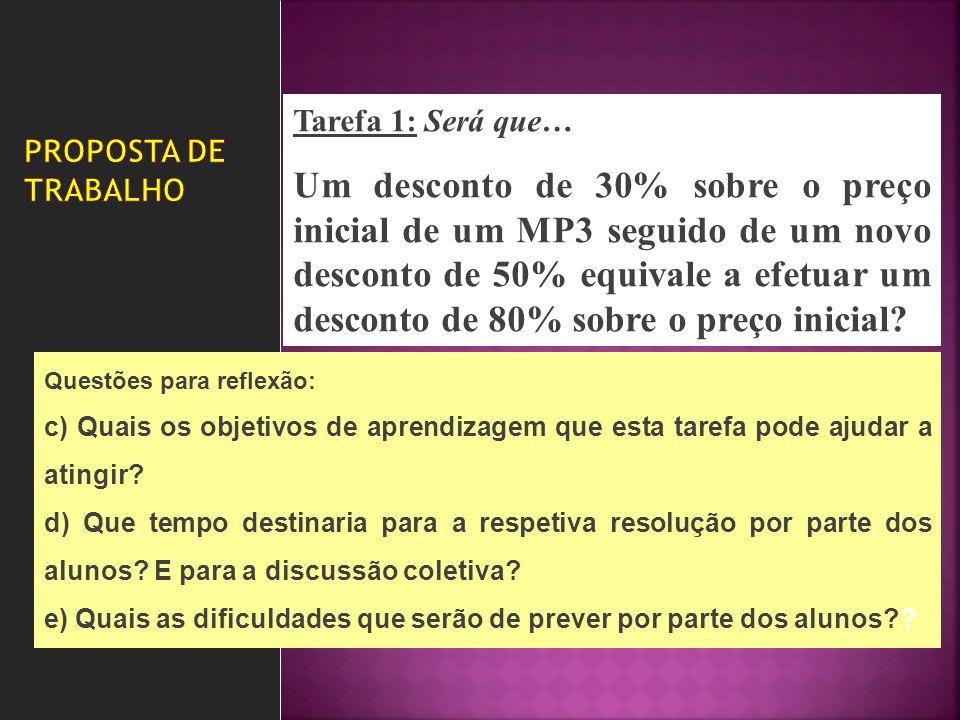 Tarefa 1: Será que… Um desconto de 30% sobre o preço inicial de um MP3 seguido de um novo desconto de 50% equivale a efetuar um desconto de 80% sobre