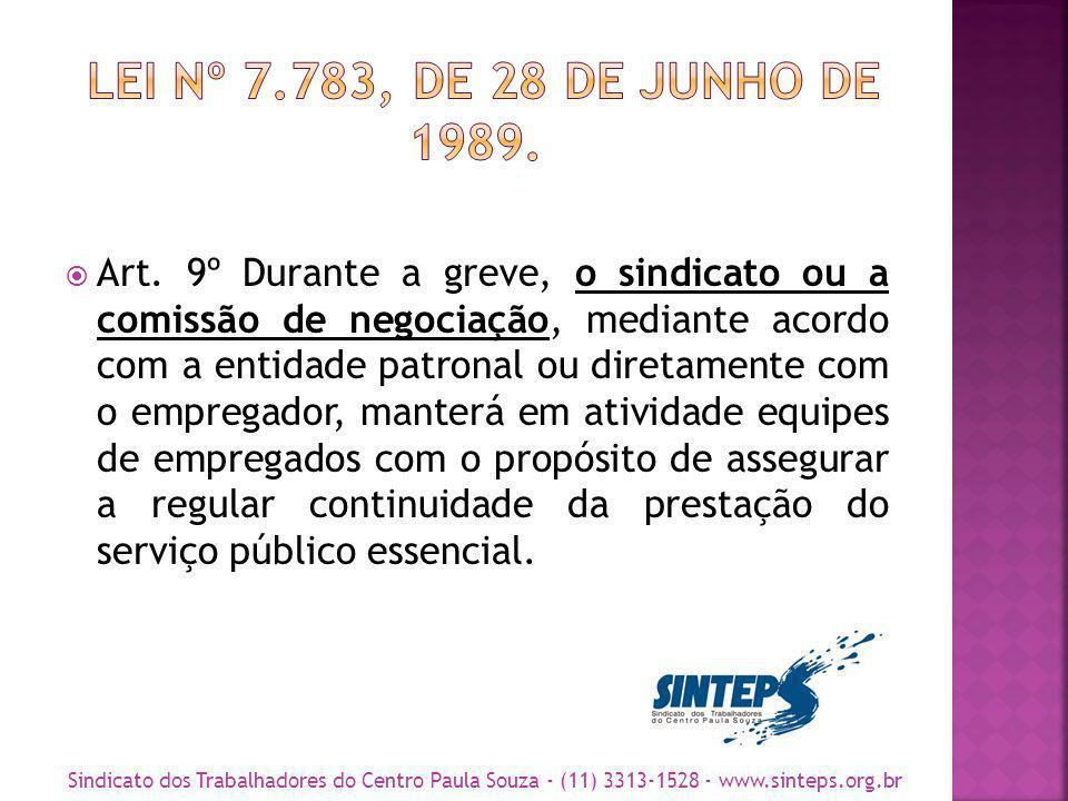Art. 9º Durante a greve, o sindicato ou a comissão de negociação, mediante acordo com a entidade patronal ou diretamente com o empregador, manterá em