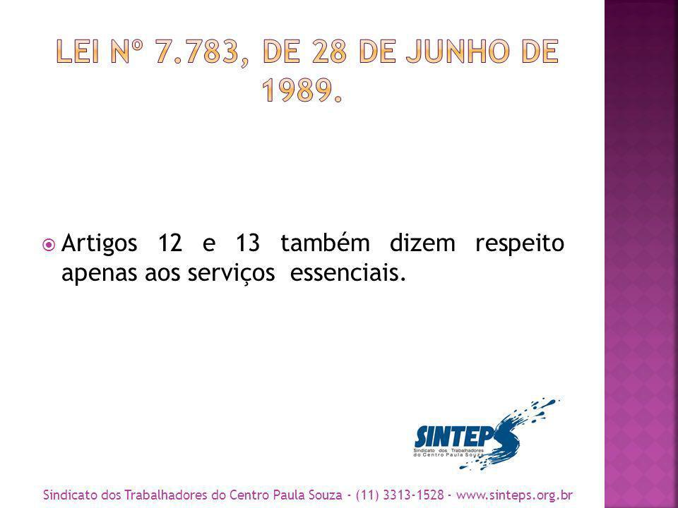 Artigos 12 e 13 também dizem respeito apenas aos serviços essenciais. Sindicato dos Trabalhadores do Centro Paula Souza - (11) 3313-1528 - www.sinteps